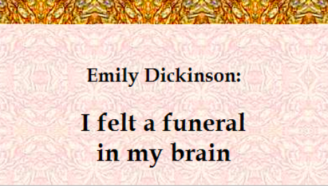 """Dickinson's """"I felt a funeral in my brain"""" speaks on depressing topics, and its mood seems comparable to Walton's novel of the same name."""