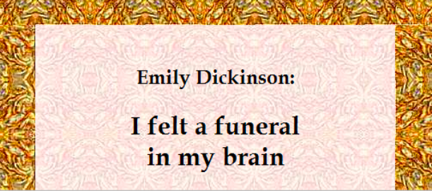 "Dickinson's ""I felt a funeral in my brain"" speaks on depressing topics, and its mood seems comparable to Walton's novel of the same name."